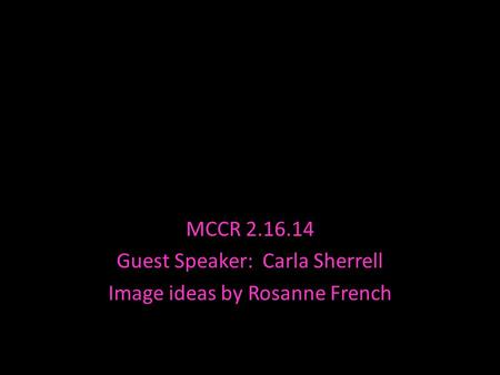Photo Album MCCR 2.16.14 Guest Speaker: Carla Sherrell Image ideas by Rosanne French.