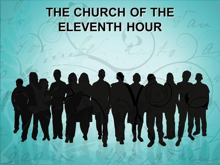 "THE CHURCH OF THE ELEVENTH HOUR. MATTHEW 20:1-9, 1 ""For the kingdom of heaven is like a landowner who went out early in the morning to hire laborers for."
