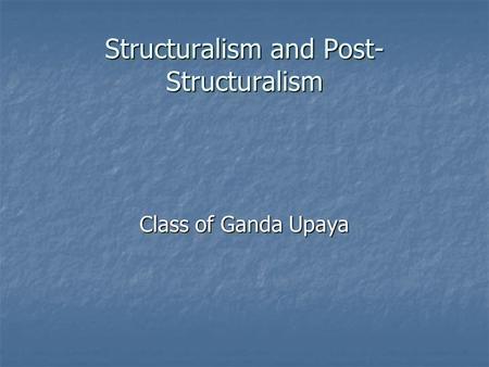 Structuralism and Post- Structuralism Class of Ganda Upaya.