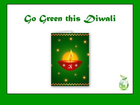 Go Green this Diwali. Buy fireworks only from authorized manufacturers.