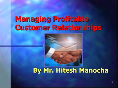 1 Managing Profitable Customer Relationships By Mr. Hitesh Manocha.