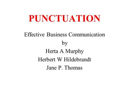 PUNCTUATION Effective Business Communication by Herta A Murphy Herbert W Hildebrandt Jane P. Thomas.
