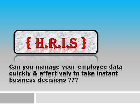  Definition: An HRIS, the abbreviation for Human Resources Information System, is a system that lets you keep track of all your employees and information.