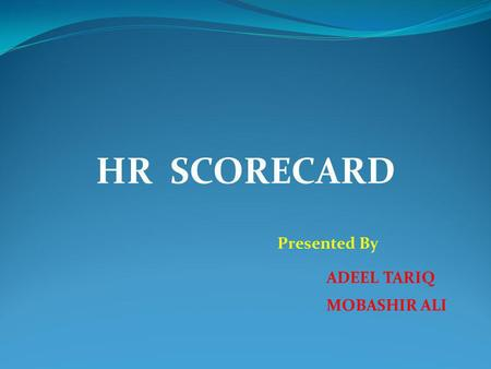 HR SCORECARD Presented By ADEEL TARIQ MOBASHIR ALI.
