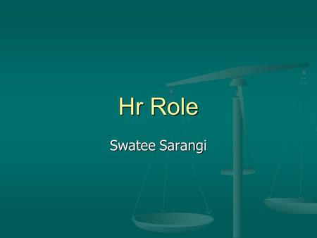 Hr Role Swatee Sarangi. Different roles of HR An advisor – To the line/ organization An advisor – To the line/ organization A partner – Helping develop.
