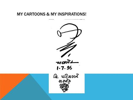 MY CARTOONS & MY INSPIRATIONS!. MY MESSAGE: I would like to believe that an average Indian employee is hard working, loyal and honest to the organization.