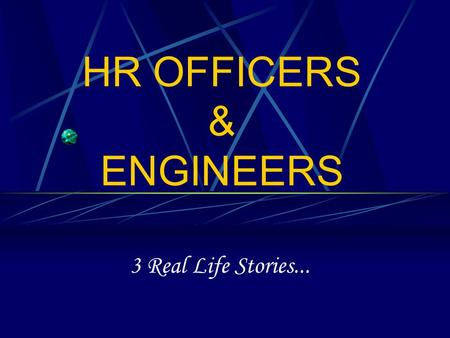HR OFFICERS & ENGINEERS 3 Real Life Stories.... The First One…