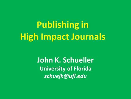 Publishing in High Impact Journals John K. Schueller University of Florida