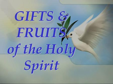 GIFTS & FRUITS of the Holy Spirit. Spiritual Gifts Scriptural Foundation There are different gifts but the same Spirit; there are different ministries.