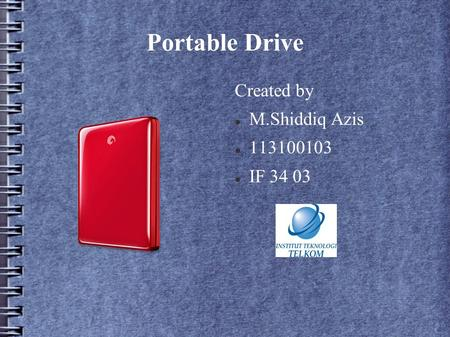 Portable Drive Created by M.Shiddiq Azis 113100103 IF 34 03.