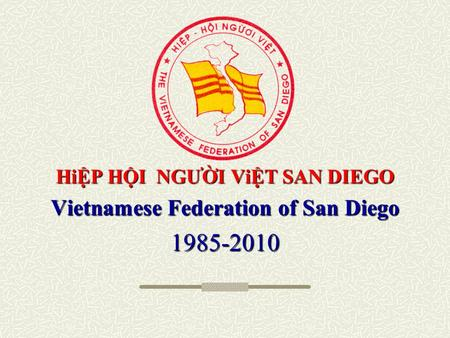 HiỆP HỘI NGƯỜI ViỆT SAN DIEGO Vietnamese Federation of San Diego 1985-2010.