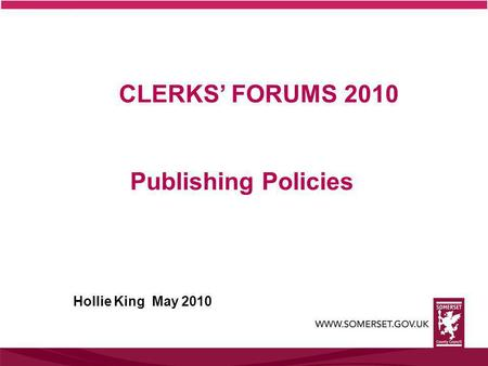 CLERKS' FORUMS 2010 Publishing Policies Hollie King May 2010.