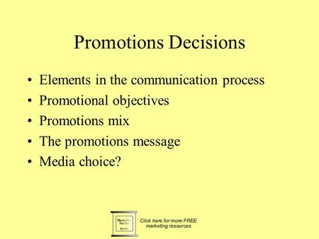 Promotions Decisions Elements in the communication process Promotional objectives Promotions mix The promotions message Media choice?