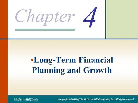 Chapter McGraw-Hill/Irwin Copyright © 2006 by The McGraw-Hill Companies, Inc. All rights reserved. 4 Long-Term Financial Planning and Growth.