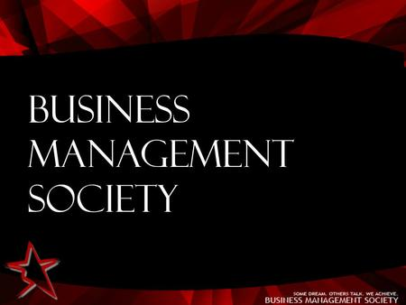 Business Management Society. Activity Spearheading Orientation Yuchengco 401 10:00 AM – 12:00 NN.