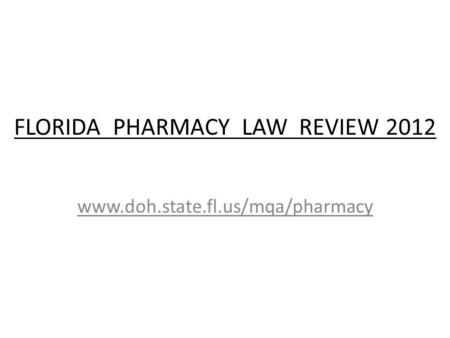 FLORIDA PHARMACY LAW REVIEW 2012 www.doh.state.fl.us/mqa/pharmacy.