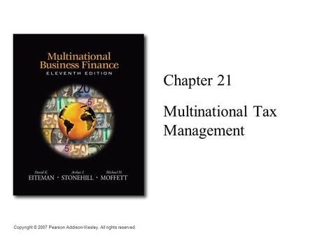 Copyright © 2007 Pearson Addison-Wesley. All rights reserved. Chapter 21 Multinational Tax Management.