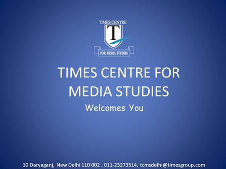TIMES CENTRE FOR MEDIA STUDIES Welcomes You 10 Daryaganj, New Delhi 110 002. 011-23273514.