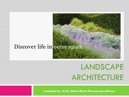 LESSON 5 LANDSCAPE ARCHITECTURE Compiled by: Archt. Maria Mynn Porciuncula-Alfonso.