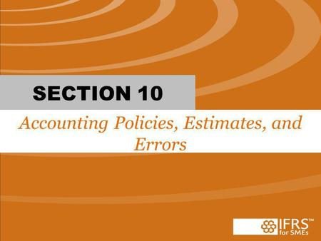 SECTION 10 Accounting Policies, Estimates, and Errors.