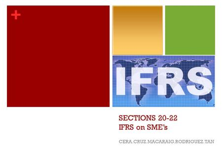 + SECTIONS 20-22 IFRS on SME's CERA.CRUZ.MACARAIG.RODRIGUEZ.TAN.