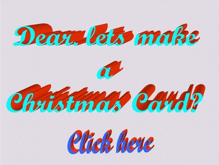 Let's place a card in the middle Click here Let's play a Christmas Carol whilst we are designing it. Click here.
