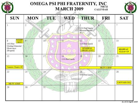 OMEGA PSI PHI FRATERNITY, INC PHI XI CALENDAR As of 24 April 2009 SUNMONTUEWEDTHURFRISAT 12345 1200 Frat Lunch (Korean Garden, JC) 67 8 1600 Frat Meeting/Memorial.