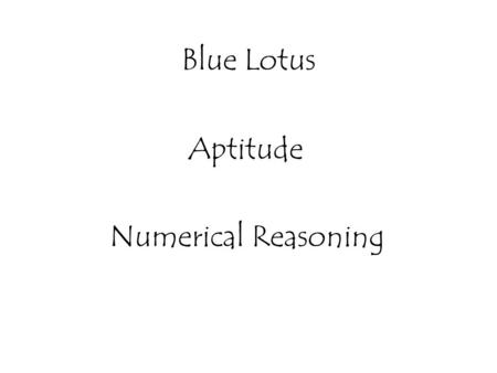 Blue Lotus Aptitude Numerical Reasoning. Problems on Numbers Problems on Ages Ratio and Proportion Alligation or Mixture Chain Rule Partnership Venn Diagram.