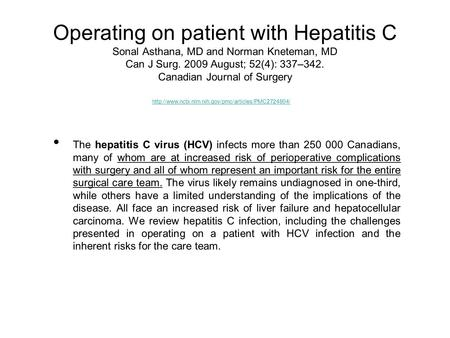 Operating on patient with Hepatitis C Sonal Asthana, MD and Norman Kneteman, MD Can J Surg. 2009 August; 52(4): 337–342. Canadian Journal of Surgery The.