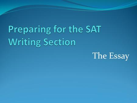 The Essay. Facts about the SAT Essay It will be the first section on your test. You will receive a score from 0 to 12. Two scorers each assign your essay.