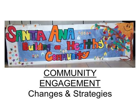 COMMUNITY ENGAGEMENT Changes & Strategies. Community Engagement Structure Foundation for carrying out different strategies across all themes Designed.