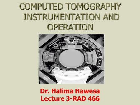 COMPUTED TOMOGRAPHY INSTRUMENTATION AND OPERATION