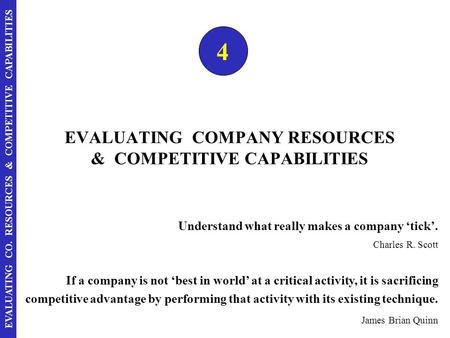 EVALUATING CO. RESOURCES & COMPETITIVE CAPABILITIES EVALUATING COMPANY RESOURCES & COMPETITIVE CAPABILITIES 4 Understand what really makes a company 'tick'.