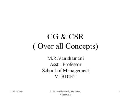 10/10/2014M.R.Vanithamani, AP, SOM, VLBJCET 1 CG & CSR ( Over all Concepts) M.R.Vanithamani Asst. Professor School of Management VLBJCET.
