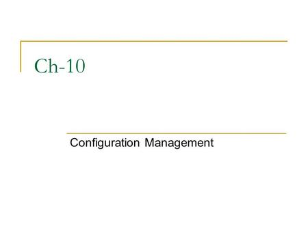 Ch-10 Configuration Management. Introduction A software project produces a number of items during its execution including various documents, manuals,