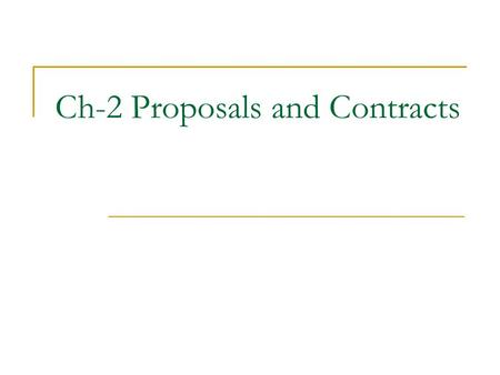 Ch-2 Proposals and Contracts. Introduction Many issues have to be handled in a contract and a proposal including legal concerns, commercial arrangements.