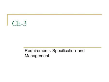 Ch-3 Requirements Specification and Management. Introduction Good requirements are essential for executing projects. Improperly understood or documented.