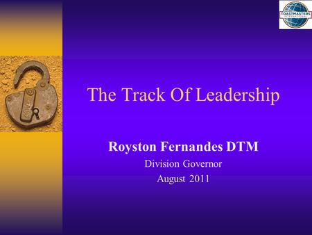 The Track Of Leadership Royston Fernandes DTM Division Governor August 2011.