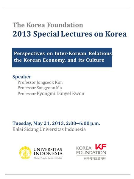 The Korea Foundation 2013 Special Lectures on Korea Perspectives on Inter-Korean Relations, the Korean Economy, and its Culture Speaker Professor Jongseok.