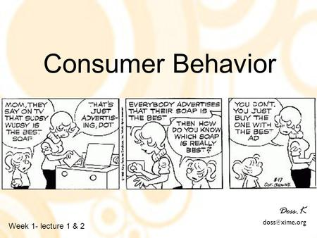 Consumer Behavior Doss.K xime.org Week 1- lecture 1 & 2.