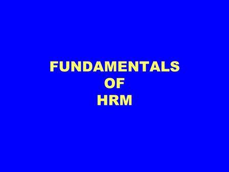 FUNDAMENTALS OF HRM. Introduction. Introduction. What are the Management Essentials. What are the Management Essentials. Why is HRM important to an organization?