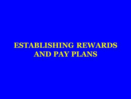 ESTABLISHING REWARDS AND PAY PLANS. INTRODUCTION TYPES OF EMPLOYEE REWARDS WHAT IS COMPENSATION ADMINISTRATION? JOB EVALUTION AND THE PAY STRUCTURE SOME.