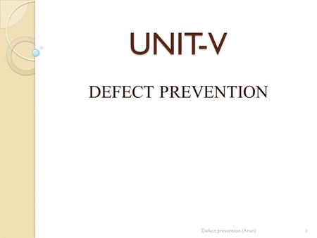 UNIT-V DEFECT PREVENTION 1Defect prevention (Arun)