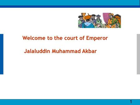© Satyam 2009 1 Satyam | Integrated Engineering Solutions 1 Welcome to the court of Emperor Jalaluddin Muhammad Akbar.