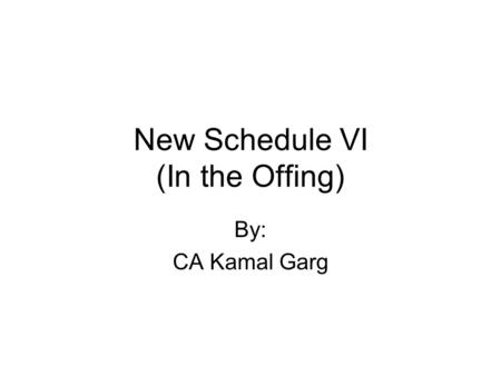 New Schedule VI (In the Offing) By: CA Kamal Garg.