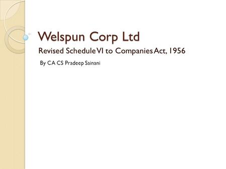 Welspun Corp Ltd Revised Schedule VI to Companies Act, 1956 By CA CS Pradeep Sainani.