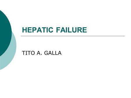 HEPATIC FAILURE TITO A. GALLA. HEALTHY LIVER LIVER FUNCTION  METABOLISM  DETOXIFICATION PROCESS  PROTEIN SYNTHESIS  MANUFACTURE OF CLOTTING FACTOR.