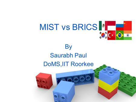 MIST vs BRICS By Saurabh Paul DoMS,IIT Roorkee. About MIST Goldman Sachs economist Jim O'Neill in 2005 Mexico, Indonesia, South Korea and Turkey Economy.