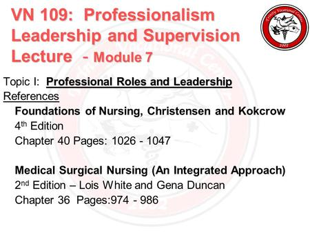 VN 109: Professionalism Leadership and Supervision Lecture - Module 7 Professional Roles and Leadership Topic I: Professional Roles and Leadership References.