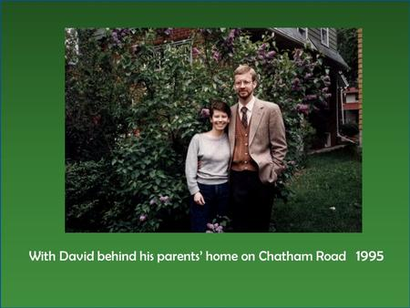 With David behind his parents' home on Chatham Road 1995.